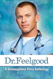 Dr. Feelgood ebook by Bru Baker,Thea Nishimori,Rob Rosen,Kris T. Bethke,Anna Martin,Kaye P. Hallows,Casey O'Neill,Meg O'Brien,Samuel Scott Preston,Sara York,Laura Mathews,Fil Preis,S.C. Wynne,Brigham Vaughn