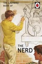 The Ladybird Book of The Nerd (Ladybird for Grown-Ups) ebook by Jason Hazeley, Joel Morris