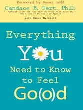 Everything You Need to Know to Feel Go(o)d ebook by Candace Pert