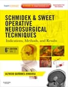 Schmidek and Sweet: Operative Neurosurgical Techniques E-Book - Indications, Methods and Results (Expert Consult - Online and Print) ebook by Alfredo Quinones-Hinojosa, MD, FAANS,...