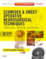 Schmidek and Sweet: Operative Neurosurgical Techniques - Indications, Methods and Results (Expert Consult - Online and Print) ebook by Alfredo Quinones-Hinojosa