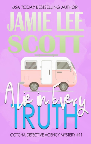 A Lie In Every Truth - Gotcha Detective Agency Mystery ebook by Jamie Lee Scott