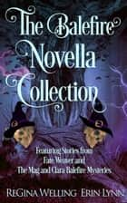 The Balefire Novella Collection ebook by ReGina Welling, Erin Lynn