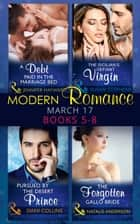 Modern Romance March 2017 Books 5 -8: A Debt Paid in the Marriage Bed / The Sicilian's Defiant Virgin / Pursued by the Desert Prince / The Forgotten Gallo Bride (Mills & Boon e-Book Collections) eBook by Jennifer Hayward, Susan Stephens, Dani Collins,...