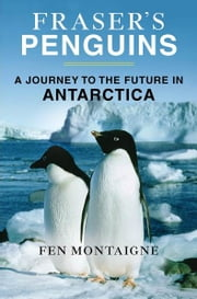 Fraser's Penguins - A Journey to the Future in Antarctica ebook by Fen Montaigne