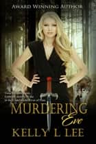 Murdering Eve ebook by Kelly L Lee