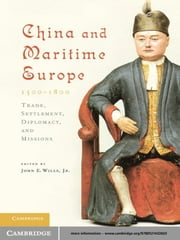 China and Maritime Europe, 1500–1800 - Trade, Settlement, Diplomacy, and Missions ebook by John E. Wills, Jr,John Cranmer-Byng,Willard J. Peterson, Jr,John W. Witek