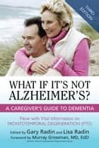 What If It's Not Alzheimer's? ebook by Gary Radin,Lisa Radin,Murray Grossman, MD EdD