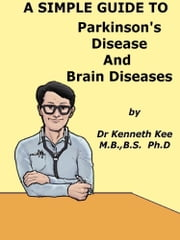 A Simple Guide to Parkinson's Disease and Related Brain Conditions eBook by Kenneth Kee