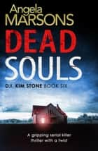 Dead Souls - A gripping serial killer thriller with a shocking twist ebook by Angela Marsons