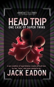 Head Trip - One Case of Super Twins ebook by Jack Eadon