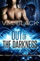 Out of the Darkness: Taken by the Panther #1 - Taken by the Panther, #1 ebook by V. M. Black