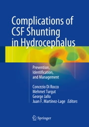 Complications of CSF Shunting in Hydrocephalus - Prevention, Identification, and Management ebook by Dr. Mehmet Turgut,George Jallo,Dr. Juan F. Martínez-Lage,Concezio Di Rocco