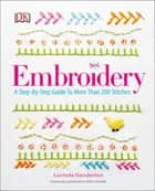 Embroidery - A Step-by-Step Guide to More Than 200 Stitches eBook by DK