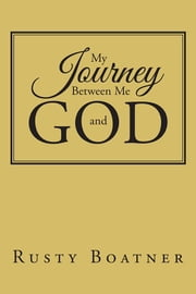 My Journey Between Me and God ebook by Rusty Boatner