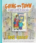 Going into Town - A Love Letter to New York ebook by Roz Chast