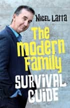 The Modern Family Survival Guide ebook by Nigel Latta