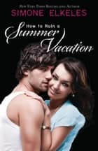 How to Ruin a Summer Vacation ebook by Simone Elkeles
