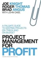 Project Management for Profit ebook by Joe Knight,Roger Thomas,Brad Angus,John Case