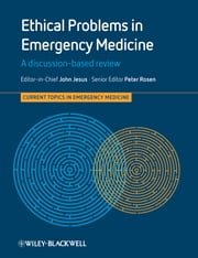Ethical Problems in Emergency Medicine, Enhanced Edition - A Discussion-based Review ebook by John Jesus,Peter Rosen,James Adams,Arthur R. Derse,Richard Wolfe,Shamai Grossman