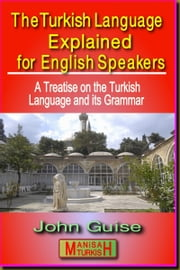 The Turkish Language Explained for English Speakers ebook by John Guise
