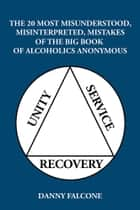 The 20 Most Misunderstood, Misinterpreted, Mistakes - Of the Big Book of Alcoholics Anonymous ebook by Danny Falcone