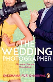 The Wedding Photographer ebook by Sakshama Puri Dhariwal
