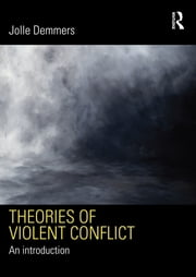 Theories of Violent Conflict - An Introduction ebook by Jolle Demmers