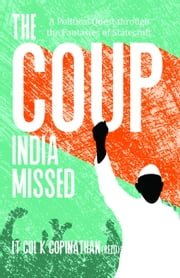 The Coup India Missed: A Political Quest through the Fantasies of Statecraft ebook by Lt. Col. K. Gopinathan