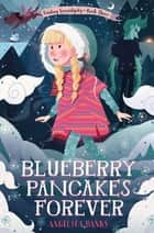 Blueberry Pancakes Forever - Finding Serendipity Book Three ebook by Angelica Banks