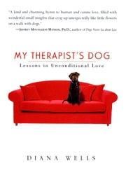 My Therapist's Dog - Lessons in Unconditional Love ebook by Diana Wells