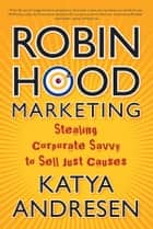 Robin Hood Marketing ebook by Katya Andresen