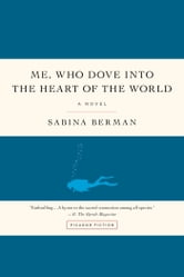 Me, Who Dove into the Heart of the World - A Novel ebook by Sabina Berman