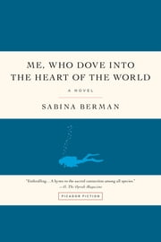 Me, Who Dove into the Heart of the World - A Novel ebook by Sabina Berman,Lisa Dillman