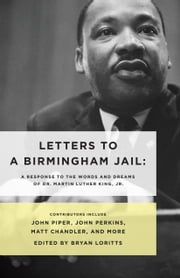 Letters to a Birmingham Jail ebook by Bryan Loritts,John Perkins,Crawford W. Loritts Jr,John Piper,Matt Chandler,Soong-Chan Rah,Charlie Dates,Albert Tate,Sanders Willson,John Bryson