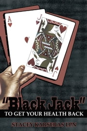 """BLACK JACK"" TO GET YOUR HEALTH BACK ebook by STACEY KARSERAS LPN"