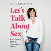 Let's Talk About Sex - Real Stories from a Therapist's Office audiobook by Ann-Marlene Henning