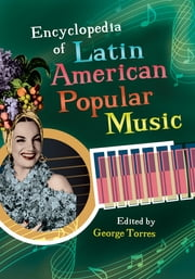 Encyclopedia of Latin American Popular Music ebook by