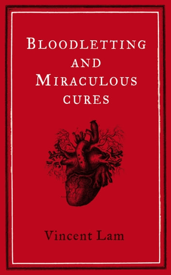 Bloodletting and Miraculous Cures ebook by Vincent Lam