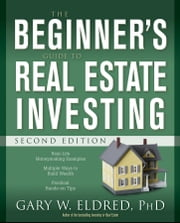 The Beginner's Guide to Real Estate Investing ebook by Gary W. Eldred