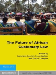 The Future of African Customary Law ebook by Jeanmarie Fenrich,Paolo Galizzi,Tracy E. Higgins