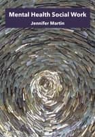 Mental Health Social Work ebook by Jennifer Martin