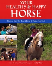 Your Healthy & Happy Horse - How to Care for Your Horse & Have Fun Too! ebook by Lesley Ward