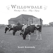 Willowdale - Yesterday's Farms, Today's Legacy ebook by Scott Kennedy