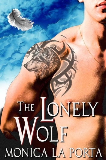 The Lonely Wolf - The Immortals, #7 ebook by Monica La Porta