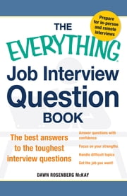 The Everything Job Interview Question Book - The Best Answers to the Toughest Interview Questions ebook by Dawn Rosenberg McKay
