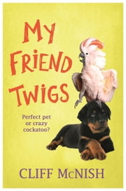My Friend Twigs ebook by Cliff McNish