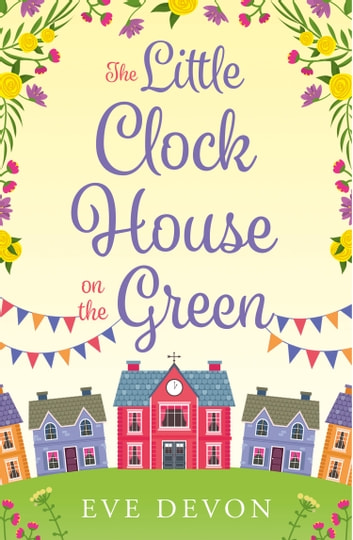 The Little Clock House on the Green: A heartwarming cosy romance perfect for summer (Whispers Wood, Book 1) ebook by Eve Devon