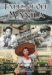 Tales of Old Manila - Memories from the Past of Asia's Most Colorful City ebook by Lisa Angstadt