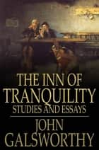 The Inn of Tranquility - Studies and Essays ebook by John Galsworthy